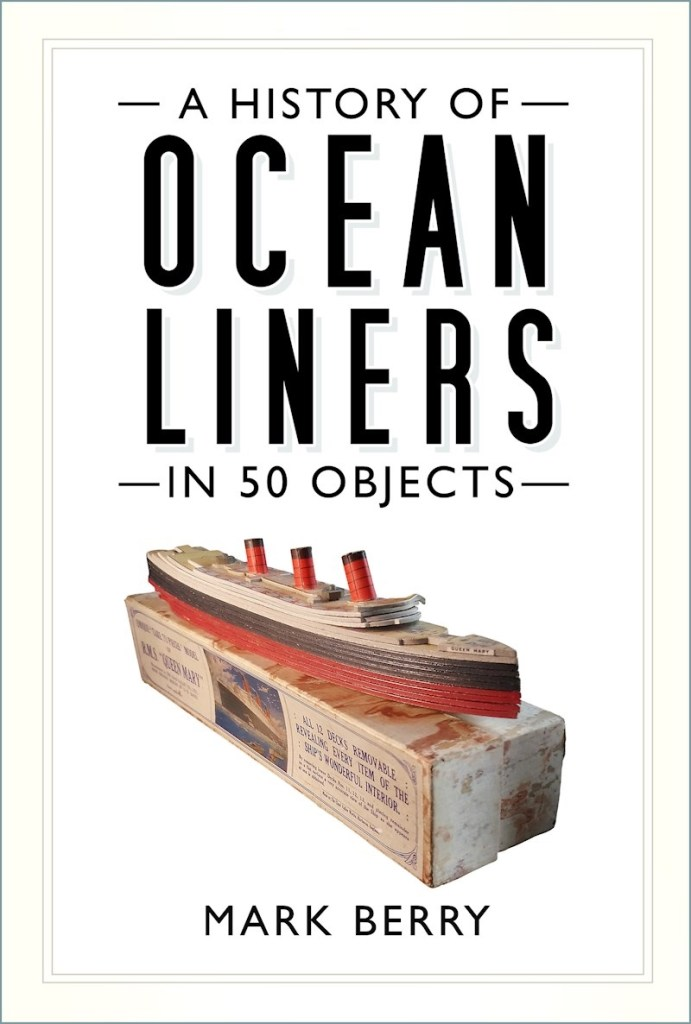 A History Of Ocean Liners In 50 Objects - a book by Mark Berry